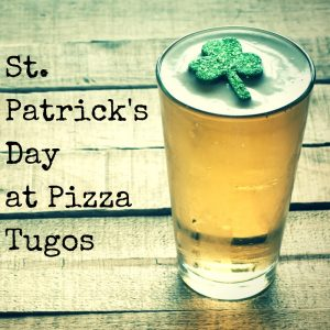 St. Patrick's Day at Pizza Tugos